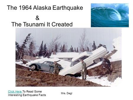 Mrs. Degl The 1964 Alaska Earthquake & The Tsunami It Created Click Here Click Here To Read Some Interesting Earthquake Facts.