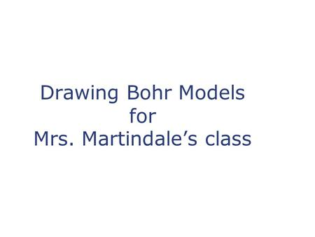 Drawing Bohr Models for Mrs. Martindale's class. Remember: Matter is anything that takes up space and has mass. All matter is made of atoms Atoms are.