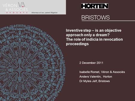 Inventive step – is an objective approach only a dream? The role of indicia in revocation proceedings 2 December 2011 Isabelle Romet, Véron & Associés.