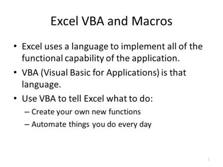 Excel VBA and Macros Excel uses a language to implement all of the functional capability of the application. VBA (Visual Basic for Applications) is that.