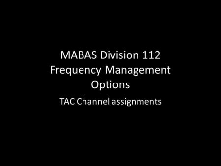 MABAS Division 112 Frequency Management Options TAC Channel assignments.