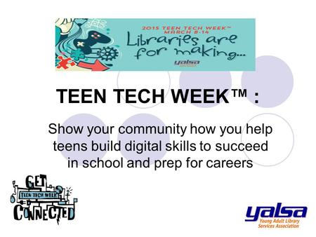 TEEN TECH WEEK™ : Show your community how you help teens build digital skills to succeed in school and prep for careers.