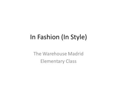 In Fashion (In Style) The Warehouse Madrid Elementary Class.