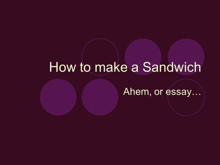 How to make a Sandwich Ahem, or essay…. Details & Descriptions Write detailed instructions of how to make a turkey sandwich. Remember, you need to be.