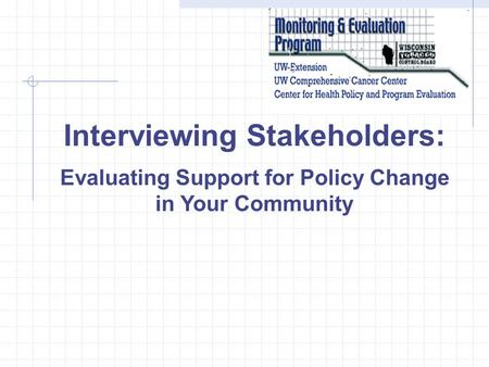 Interviewing Stakeholders: Evaluating Support for Policy Change in Your Community.