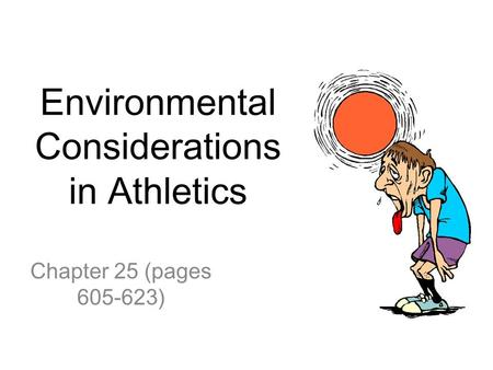 Environmental Considerations in Athletics Chapter 25 (pages 605-623)