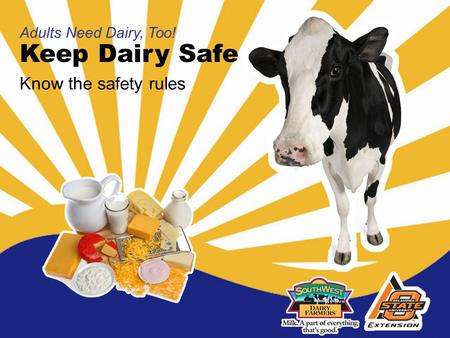 Keep Dairy Safe Adults Need Dairy, Too! Know the safety rules.