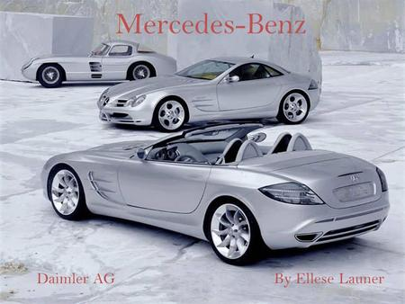 Mercedes-Benz Daimler AGBy Ellese Launer. Brief History Daimler is the parent company of Mercedes-Benz Manufactures cars in 13 division It was established.