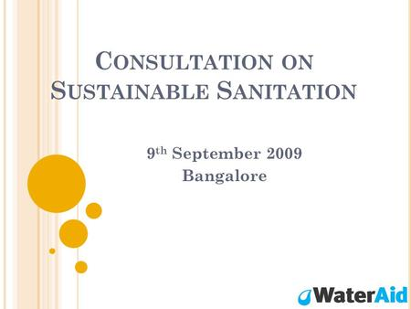 C ONSULTATION ON S USTAINABLE S ANITATION 9 th September 2009 Bangalore.