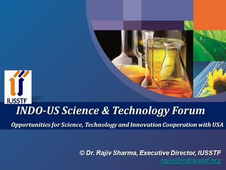 INDO-US Science & Technology Forum Opportunities for Science, Technology and Innovation Cooperation with USA © Dr. Rajiv Sharma, Executive Director, IUSSTF.
