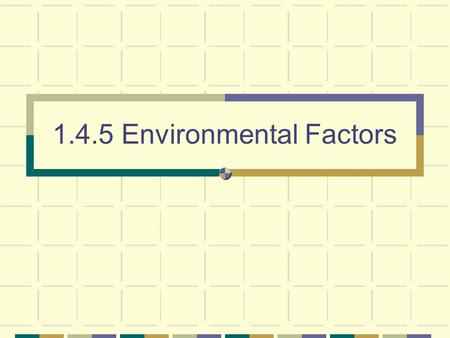 1.4.5 Environmental Factors. 2 Environmental factors that affect organisms Abiotic These are non-living factors Biotic These are living factors Climatic.