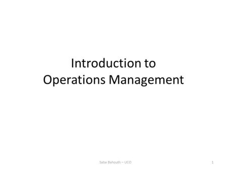 Introduction to Operations Management 1Saba Bahouth – UCO.
