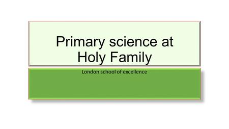Primary science at Holy Family London school of excellence.