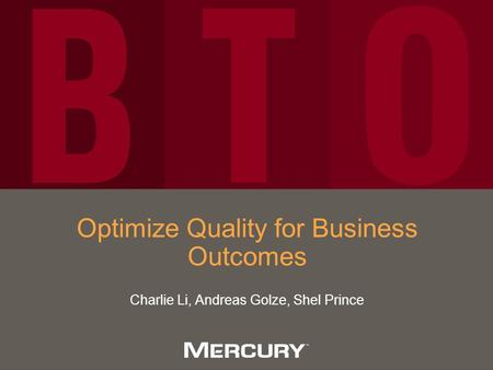 Optimize Quality for Business Outcomes Charlie Li, Andreas Golze, Shel Prince.