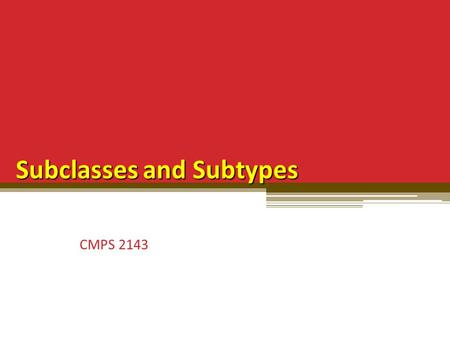 Subclasses and Subtypes CMPS 2143. Subclasses and Subtypes A class is a subclass if it has been built using inheritance. ▫ It says nothing about the meaning.