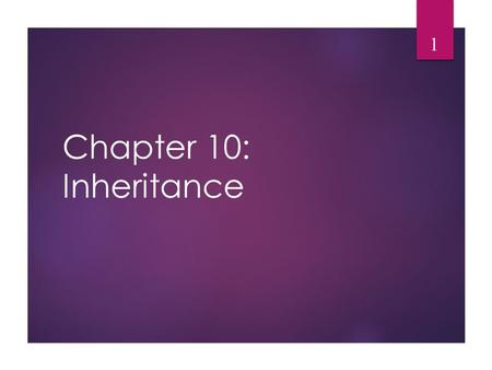 Chapter 10: Inheritance 1. Inheritance  Inheritance allows a software developer to derive a new class from an existing one  The existing class is called.