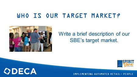 WHO IS OUR TARGET MARKET? Write a brief description of our SBE's target market. IMPLEMENTING AUTOMATED RETAIL: PEOPLE.