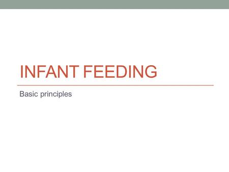INFANT FEEDING Basic principles. Is the milk enough ? You can tell if your baby is getting enough breast milk by: Checking his or her diapers – By day.
