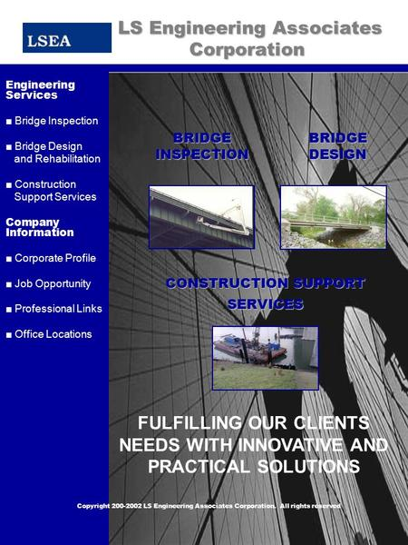 LS Engineering Associates Corporation LS Engineering Associates Corporation CORPORATE PORFILE Engineering Services ■ Bridge Inspection ■ Bridge Design.