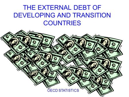 THE EXTERNAL DEBT OF DEVELOPING AND TRANSITION COUNTRIES OECD STATISTICS.