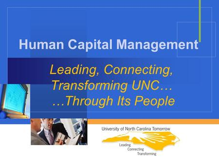 Company LOGO Leading, Connecting, Transforming UNC… …Through Its People Human Capital Management.