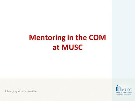 Mentoring in the COM at MUSC. Contemporary Definition of Mentoring in Academic Setting A dynamic, collaborative, reciprocal, and sustained relationship.