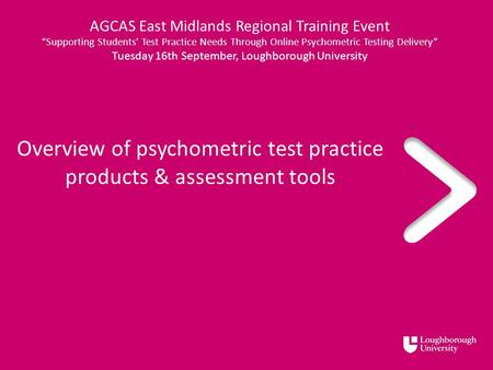 "Overview of psychometric test practice products & assessment tools AGCAS East Midlands Regional Training Event ""Supporting Students' Test Practice Needs."