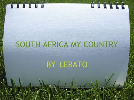 SOUTH AFRICA MY COUNTRY BY LERATO. South Africa is one of the largest countries in Africa.