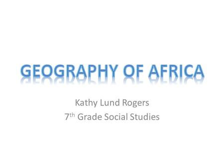 Kathy Lund Rogers 7 th Grade Social Studies. # Second largest continent  11,700,000 sq. mi. # 10% of the world's population. # 2 ½ times the size of.
