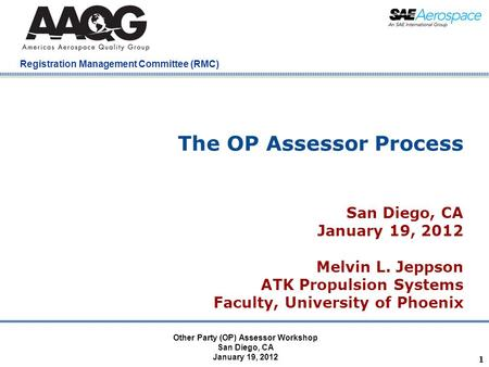 Company Confidential Registration Management Committee (RMC) The OP Assessor Process San Diego, CA January 19, 2012 Melvin L. Jeppson ATK Propulsion Systems.
