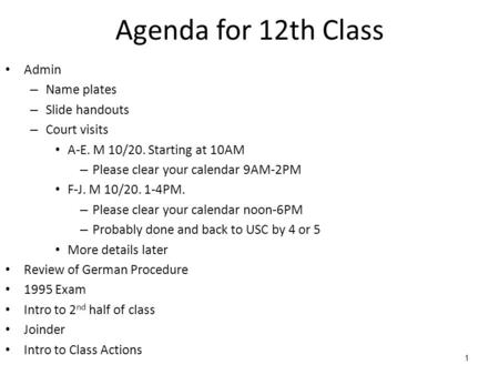 1 Agenda for 12th Class Admin – Name plates – Slide handouts – Court visits A-E. M 10/20. Starting at 10AM – Please clear your calendar 9AM-2PM F-J. M.