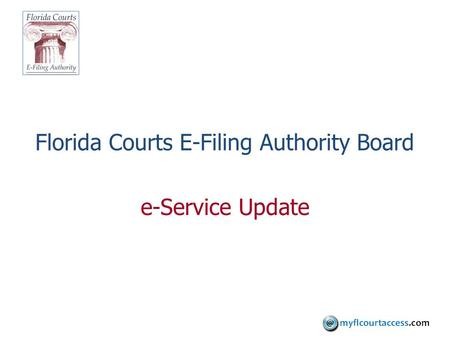 Florida Courts E-Filing Authority Board e-Service Update.
