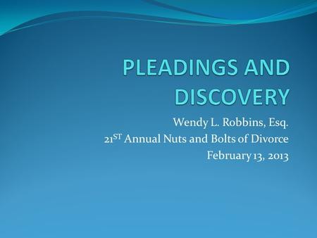 Wendy L. Robbins, Esq. 21 ST Annual Nuts and Bolts of Divorce February 13, 2013.