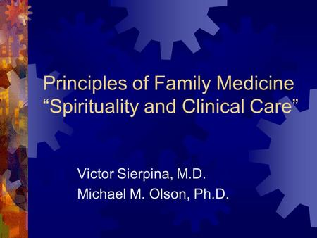 "Principles of Family Medicine ""Spirituality and Clinical Care"" Victor Sierpina, M.D. Michael M. Olson, Ph.D."