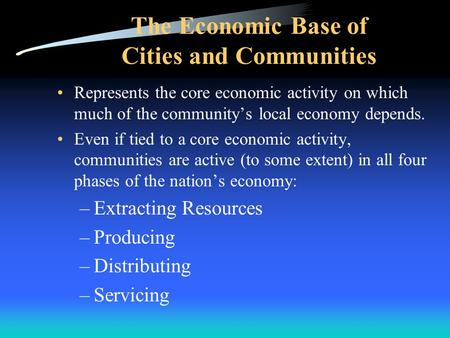 The Economic Base of Cities and Communities Represents the core economic activity on which much of the community's local economy depends. Even if tied.