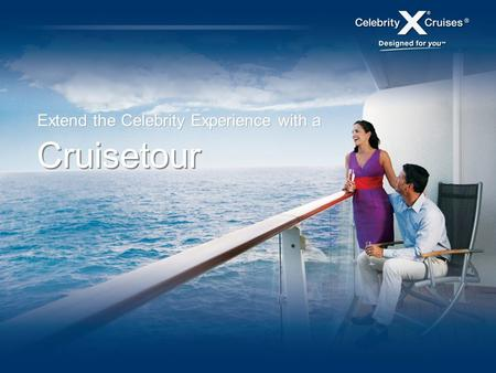 Extend the Celebrity Experience with a Cruisetour.