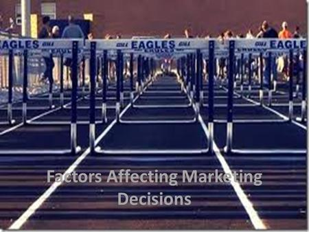 Factors Affecting Marketing Decisions. Marketers aim to discover the needs and wants of the consumer and communicate the benefits of their product or.