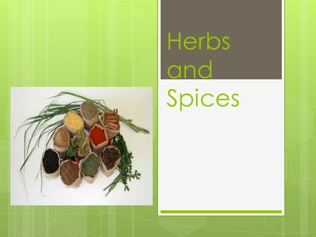 Herbs and Spices. Herb Usage  When using herbs and spices to season foods, it is important to use them sparingly.  Herbs should be used to enhance the.