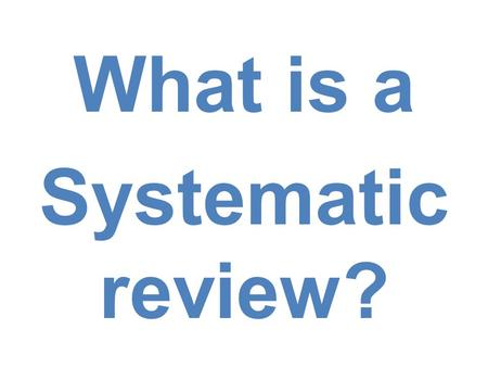 What is a Systematic review?. Systematic review  Combination of the best research projects in a specific area Selecting Identifying Synthesizing  Health.