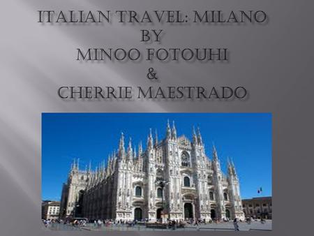  Milan is one of Italy's most fashionable cities and one of the richest cities in Europe but it also holds several historic and artistic attractions,