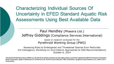 Characterizing Individual Sources Of Uncertainty in EFED Standard Aquatic Risk Assessments Using Best Available Data Paul Hendley (Phasera Ltd.) Jeffrey.