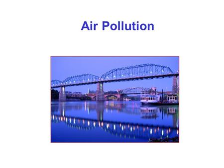 Air Pollution. The Atmosphere as a Resource Atmospheric composition: Nitrogen = 78% Oxygen = 21% Argon = 0.93% Carbon dioxide = 0.04%