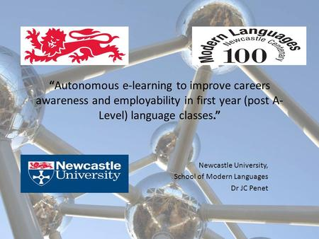 """Autonomous e-learning to improve careers awareness and employability in first year (post A- Level) language classes."" Newcastle University, School of."
