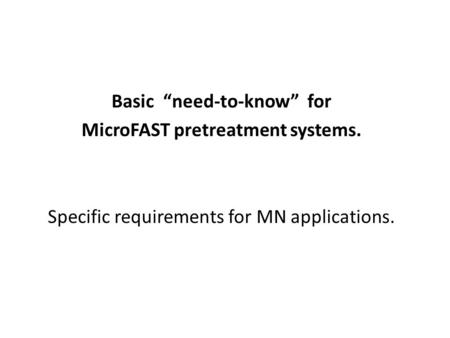 "Basic ""need-to-know"" for MicroFAST pretreatment systems. Specific requirements for MN applications."