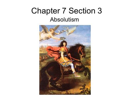 Chapter 7 Section 3 Absolutism. Henry of Navarre denied his religion, escaped death Later in line to be king, but as Huguenot had to fight Catholic troops.