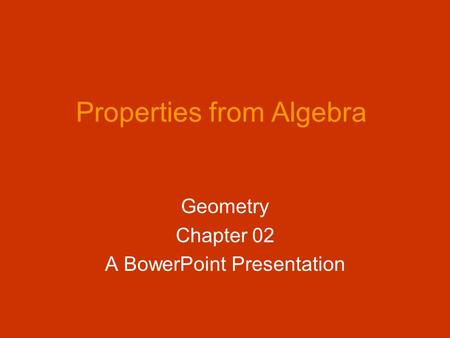 Properties from Algebra Geometry Chapter 02 A BowerPoint Presentation.
