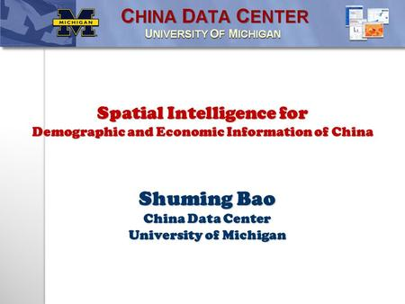 Shuming Bao China Data Center University of Michigan Spatial Intelligence for Demographic and Economic Information of China.