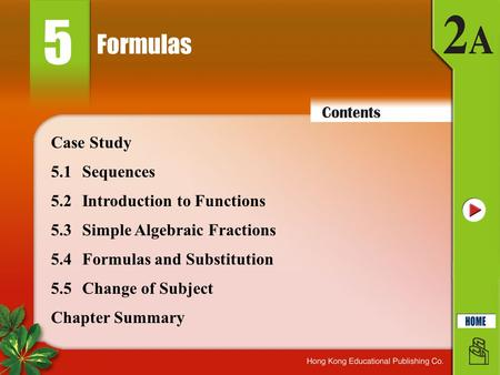 Formulas 5 5.1Sequences 5.2Introduction to Functions 5.3Simple Algebraic Fractions Chapter Summary Case Study 5.4Formulas and Substitution 5.5Change of.