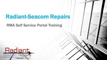 Radiant-Seacom Repairs RMA Self Service Portal Training.
