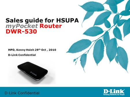 D-Link Confidential Sales guide for HSUPA myPocket Router DWR-530 D-Link Confidential MPD, Kenny Hsieh 29 th Oct, 2010.